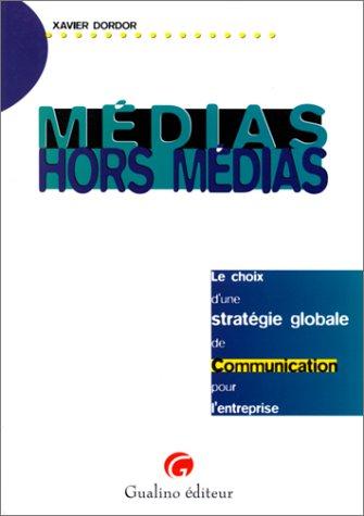 MEDIAS HORS MEDIA. Le choix d'une stratégie globale de communication pour l'entreprise