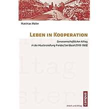 Leben in Kooperation: Genossenschaftlicher Alltag in der Mustersiedlung Freidorf bei Basel (1919-1969) (Arbeit und Alltag)