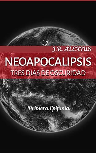 NEOAPOCALIPSIS: TRES DIAS DE OSCURIDAD (EPIFANIA nº 1) por J.R. Alexius