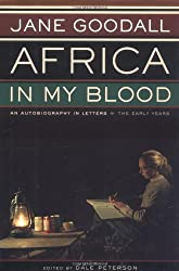 Africa in My Blood: An Autobiography in Letters : the Early Years by Jane Goodall (2000-07-14)