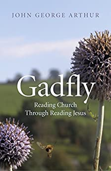 Gadfly: Reading Church Through Reading Jesus by [Arthur, John George]