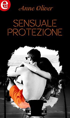 Sensuale protezione (eLit) (Baywatch Vol. 3) di [Oliver, Anne]