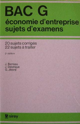 Bac G : Economie d'entreprise, sujets d'examens, 20 sujets corrigés, 22 sujets à traiter par Jean Barreau, Jacqueline Delahaye, Ginette Jibard