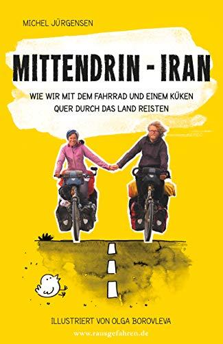 Mittendrin - Iran: Wie wir mit dem Fahrrad und einem Küken quer durch das Land reisten -