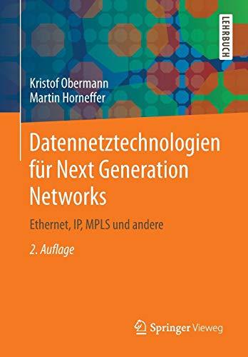 Datennetztechnologien für Next Generation Networks: Ethernet, IP, MPLS und andere -