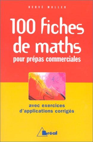 100 fiches de maths pour prépas commerciales avec exercices d'applications corrrigés