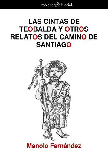 LAS CINTAS DE TEOBALDA Y OTROS RELATOS DEL CAMINO DE SANTIAGO por Manuel Fernández Quintana