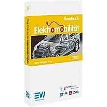 Handbuch Elektromobilität 2013: Grenzenlos mobil mit Batterie und Brennstoffzellen