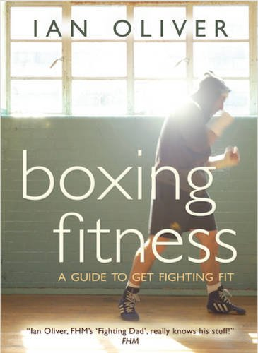 Boxing Fitness: A guide to get fighting fit (Fitness Series)