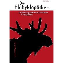Die Elchyklopädie: Ein Streifzug durch die Zivilisation in 13 Kapiteln