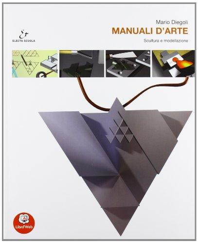 Manuali d'arte. Vol. B: Scultura e modellazione. Con atlante. Per le Scuole superiori. Con espansione online