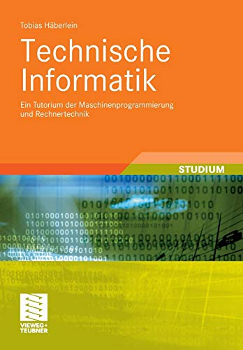 Technische Informatik: Ein Tutorium der Maschinenprogrammierung und Rechnertechnik (Studienbücher Informatik)