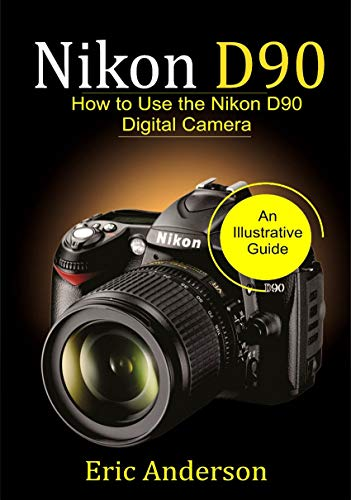 Nikon D90: How to Use the Nikon D90 Digital Camera (English ...