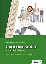 Prüfungsbuch Industriekaufleute: Zwischen- und Abschlussprüfung - Prüfungsbuch