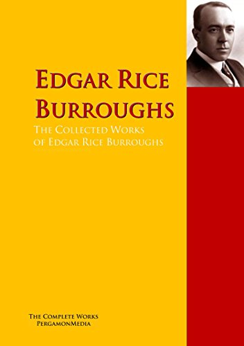 The Collected Works of Edgar Rice Burroughs: The Complete Works PergamonMedia (Highlights of World Literature)