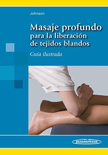 Masaje profundo para la liberación de tejidos blandos: Guía ilustrada por Jane Johnson Faulkner