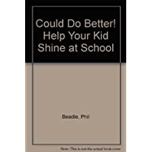 Could Do Better! Help Your Kid Shine at School by Phil Beadle (2010-06-01)