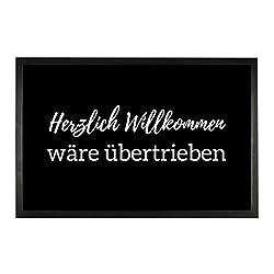 Fußmatte - ''Herzlich Willkommen - wäre übertrieben'' Schwarz - Schutzfangmatte Lustig für Innen und Außenbereich Geschenkidee Scherzgeschenk/Größe 60 x 40 cm