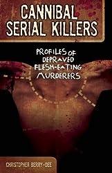 Cannibal Serial Killers: Profiles of Depraved Flesh-Eating Murderers