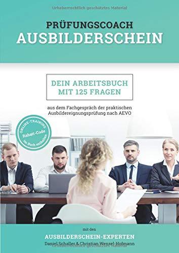 Prüfungscoach Ausbilderschein: Dein Arbeitsbuch mit 125 Fragen aus dem Fachgespräch der praktischen Ausbildereignungsprüfung nach AEVO