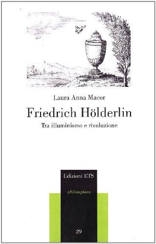 Friederich Hlderlin. Tra Illuminisno e rivoluzione