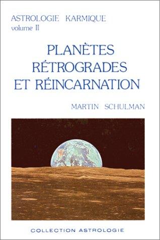 Astrologie karmique, volume II : Planètes rétrogrades et réincarnation