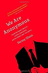 We Are Anonymous: Inside the Hacker World of LulzSec, Anonymous, and the Global Cyber Insurgency by Parmy Olson (2013-05-14)