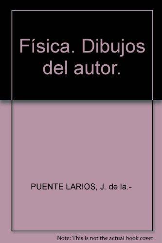 Física. Dibujos del autor. [Tapa blanda] by PUENTE LARIOS, J. de la.-
