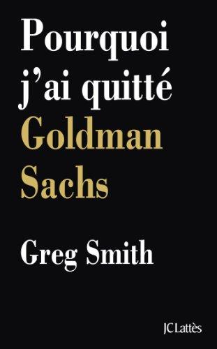 Pourquoi j'ai quitté Goldman Sachs (Essais et documents)