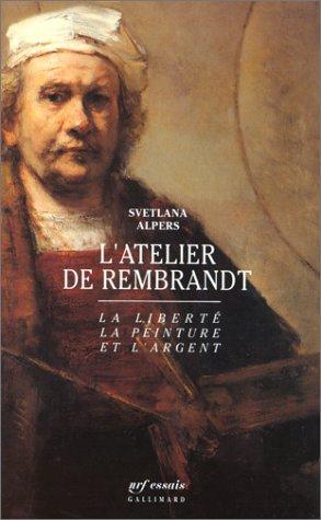 L'Atelier de Rembrandt : La Liberté la peinture et l'argent par Svetlana Alpers