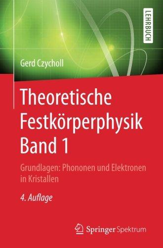 Theoretische Festkörperphysik Band 1: Grundlagen: Phononen und Elektronen in Kristallen