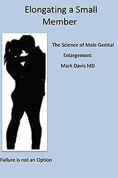 Elongating A Small Member: The Science Of Male Genital Enlargement por Mark Davis Md epub