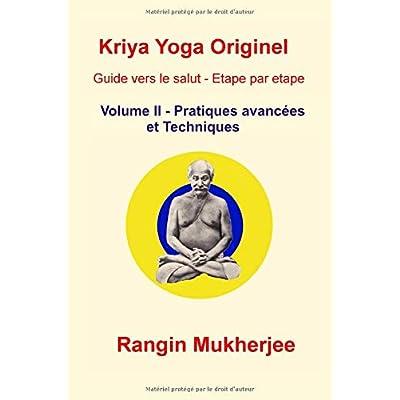 Kriya Yoga Originel Volume II - Pratiques avancées et Techniques