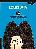Cétéki Louis XIV. 50 drôles de questions pour le découvrir