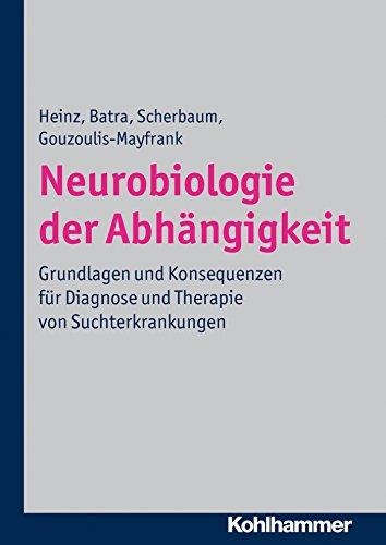 Neurobiologie der Abhängigkeit: Grundlagen und Konsequenzen für Diagnose und Therapie von Suchterkrankungen (Grundlage Der Neurobiologie)