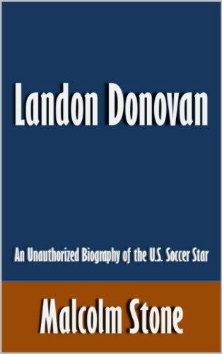 Landon Donovan: An Unauthorized Biography of the U.S. Soccer Star (English Edition)