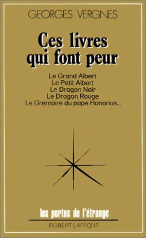 Ces livres qui font peur : Du Grand Albert au Dragon Rouge par  GEORGES VERGNES