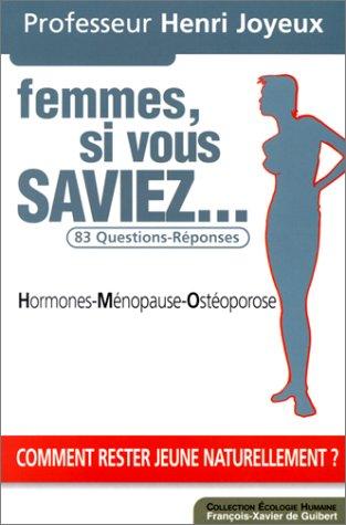 Femmes, si vous saviez. : 83 questions-réponses, hormones, ménopause, ostéoporose