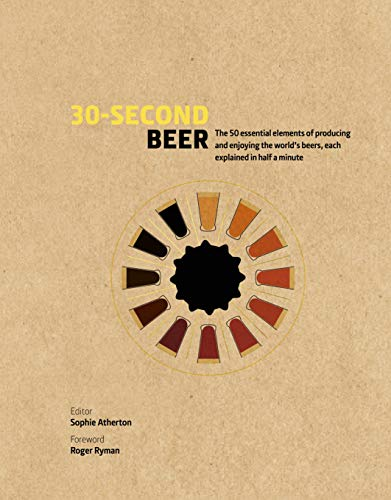 30-Second Beer:50 essential elements of producing and enjoying the world's beers, each explained in half a minute (30 Second) (English Edition) -