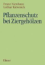 Pflanzenschutz bei Ziergehölzen: Unter Mitarb. v. Butin, Heinz / Dalchow, Joachim