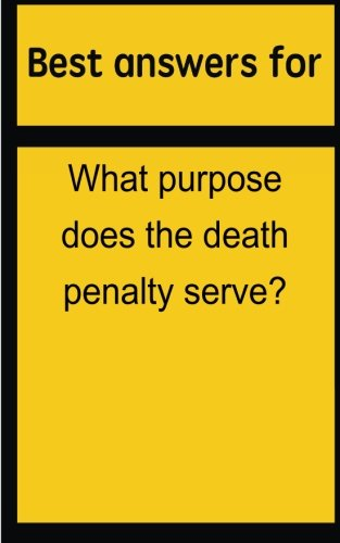 Best answers for What purpose does the death penalty serve? por Barbara Boone