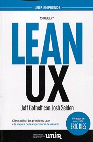 Lean UX: Cómo aplicar los principios Lean a la mejora de la experiencia de usuario (UNIR Emprende) por Jeff Gothelf