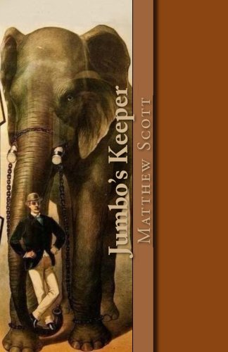 jumbos-keeper-the-autobiography-of-matthew-scott-and-his-biography-of-pt-barnums-great-elephant-jumb