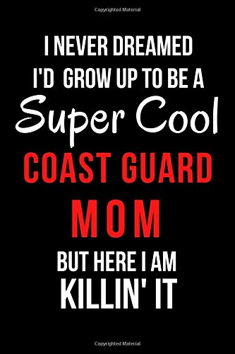 I Never Dreamed I'd Grow Up to Be a Super Cool Coast Guard Mom But Here I Am Killin' It: Blank Line Journal por Mary Lou Darling