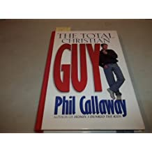 The Total Christian Guy by Phil Callaway (July 19,1996)