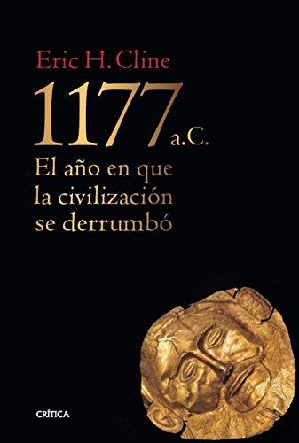 1177 a. C.: El año en que la civilización se derrumbó (Tiempo De Historia) por Eric H. Cline