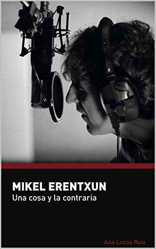 Mikel Erentxun: Una cosa y la contraria por Ana Lucas Ruiz