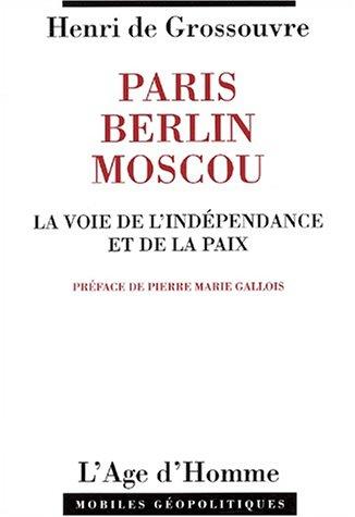 Paris-Berlin-Moscou : La voie de l'indépendance et de la paix