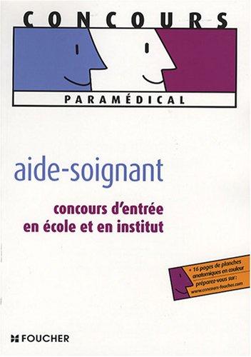Aide-soignant : Concours d'entrée en école et en institut (Ancienne Edition)