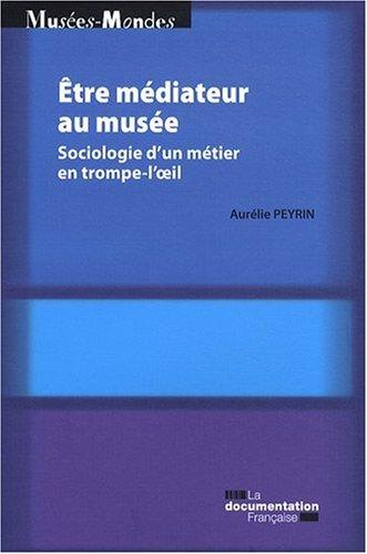 Etre médiateur au musée : Sociologie d'un métier en trompe-l'oeil par Aurélie Peyrin